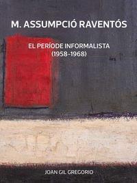 Descargar Libro M. Assumpció Raventós. El Període Informalista. 1958-1968 Joan Gil Gregorio