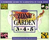 The ZONE GARDEN: A SUREFIRE GUIDE TO GARDENING IN ZONES 3, 4, 5