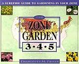 The ZONE GARDEN: A SUREFIRE GUIDE TO GARDENING IN ZONES 3, 4, 5