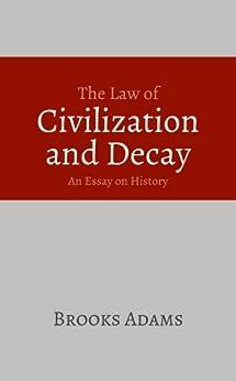Civilization decay essay history law