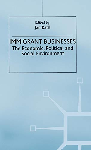 Immigrant Businesses: The Economic, Political and Social Environment (Migration Minorities and Citizenship)