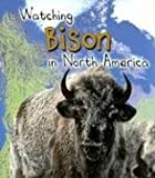 Watching Bison in North America, L. Patricia Kite, 1403472459