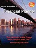 So You Want to Be a Financial Planner, Your Guide to a New Career, Nancy Langdon Jones, 1603530150