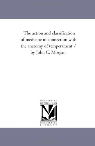 Download The action and classification of medicine in connection with the anatomy of temperament / by John C. Morgan. PDF