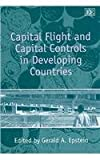 Capital Flight and Capital Controls in Developing Countries, Epstein, 1845427629