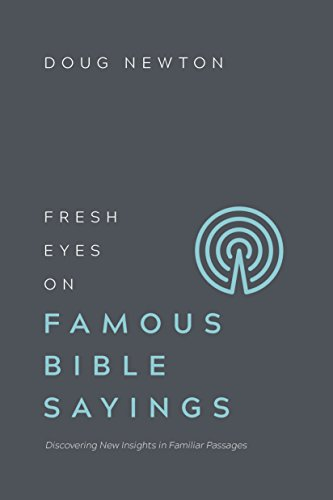 Fresh Eyes on Famous Bible Sayings: Discovering New Insights in Familiar Passages by [Newton, Doug]