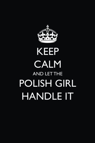 Keep Calm and Let the Polish Girl Handle It: Blank Lined Journal