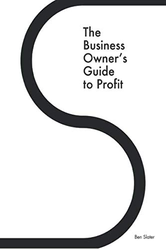 The Business Owner's Guide to Profit: Discover 25 Strategies You Must Apply to Double Your NET Profits Without Trading More Time, Money, Ruining Any ... Your Purpose (Systems For Business Press)
