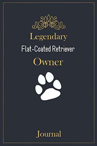 Legendary Flat-Coated Retriever Owner Journal: A classy black, gold and white Flat-Coated Retriever Lined Journal for Dog owner ()
