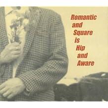 Romantic & Square Is Hip & Aware