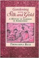 Gardening with Silk and Gold: A History of Gardens in Embroidery by Thomasina Beck (2002-09-28)