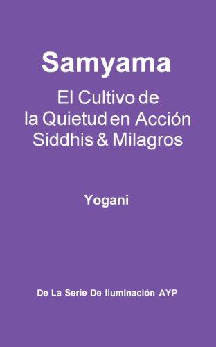 Samyama - El Cultivo de la Quietud en Acción, Siddhis y Milagros (La Serie de Iluminación AYP nº 5)