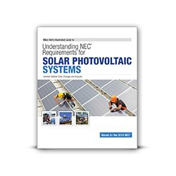 Mike Holt's Illustrated Guide to Understanding NEC Requirements for Solar Photovoltaic Systems Based on the 2014 NEC