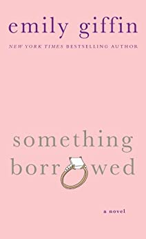 Something Borrowed: A Novel by [Giffin, Emily]