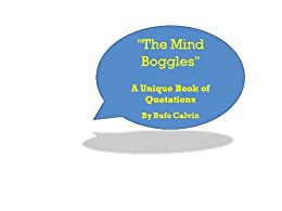 The Mind Boggles: A Unique Book of Quotations by [Calvin, Bufo]