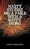 Nasty Stories and A Fable with a Happy Ending, Henry Toledano, 1450278299