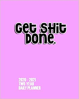 Get Shit Done 2020 - 2021 Two Year Daily Planner: Naughty ...