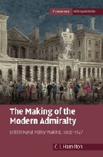 The Making of the Modern Admiralty: British Naval Policy-Making, 1805-1927 (Cambridge Military Histories)