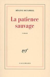 La patience sauvage par Régine Detambel