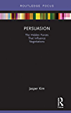 Persuasion: The Hidden Forces That Influence Negotiations (Routledge Focus on Business and Management)