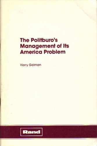The Politburo's management of its America problem: Prepared for the Director ...