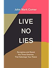 Live No Lies: Recognize and Resist the Three Enemies That Sabotage Your Peace