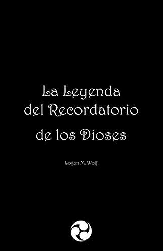 La Leyenda del Recordatorio de los Dioses (Gaia)  [Wolf, Logan M.] (Tapa Blanda)