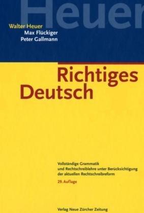 Richtiges Deutsch: Vollständige Grammatik und Rechtschreiblehre unter Berücksichtigung der aktuellen Rechtschreibreform
