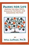 Parks for Life : Moving the Goal Posts, Changing the Rules, and Expanding the Field, Lapage, Will, 1892132672
