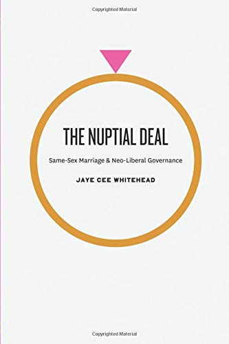 The Nuptial Deal: Same-Sex Marriage and Neo-Liberal Governance
