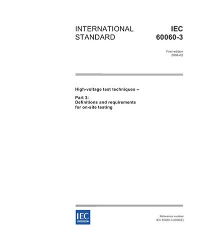IEC 60060-3 Ed. 1.0 en:2006, High-voltage test techniques - Part 3: Definitions and requirements for on-site testing