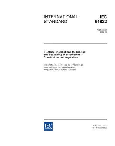 Current Regulators Constant - IEC 61822 Ed. 1.0 en:2002, Electrical installations for lighting and beaconing of aerodromes - Constant current regulators