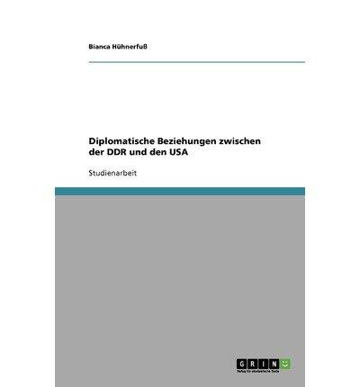 [ { DIPLOMATISCHE BEZIEHUNGEN ZWISCHEN DER DDR UND DEN USA (GERMAN) } ] by Huhnerfuss, Bianca (AUTHOR) Sep-17-2007 [ Paperback ] PDF
