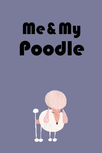 Me & My Poodle (6x9 lined writing notebook, 120 pages, purple): Living Life...
