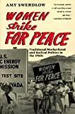 Women Strike for Peace : Traditional Motherhood and Radical Politics in the 1960s, Swerdlow, Amy, 0226786358