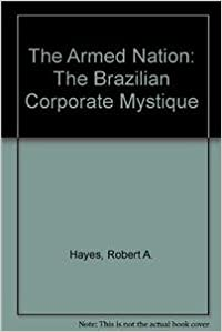 The Armed Nation: The Brazilian Corporate Mystique