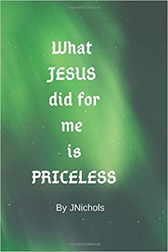 What JESUS did for me is PRICELESS: J Nichols: 9781092681285