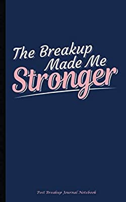 Post Breakup Journal Notebook - The Breakup Made Me Stronger: A Starting Over Self-Love Lined Book (New Life Relationships)