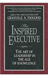 The Inspired Executive: The Art of Leadership in the Age of Knowledge