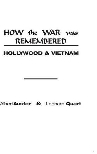 How the War Was Remembered: Hollywood & Vietnam by Albert Auster Leonard Quart