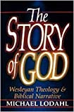 img - for The Story of God: Wesleyan Theology & Biblical Narrative book / textbook / text book
