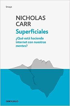 Superficiales: ¿qué Está Haciendo Internet Con Nuestras Mentes? por Nicholas Carr epub