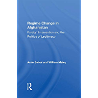 Regime Change In Afghanistan: Foreign Intervention And The Politics Of Legitimacy