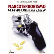Narcoterrorismo: La guerra del nuevo siglo (ETA, Farc, Al Queda, IRA: La Cadena del Terror al Descubierto) (Spanish Edition) Feb 28, 2005