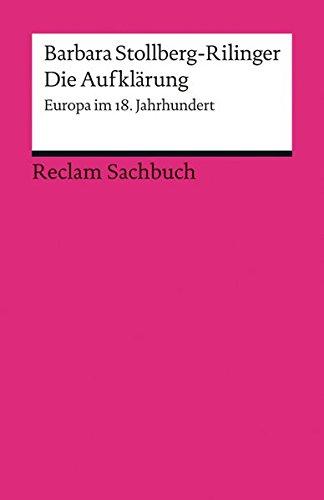 Die Aufklärung: Europa im 18. Jahrhundert (Reclams Universal-Bibliothek) Broschiert – 1. August 2011 Barbara Stollberg-Rilinger Philipp jun. GmbH Verlag