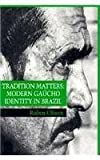 img - for Tradition Matters: Modern Gaucho Identity in Brazil: 1st (First) Edition book / textbook / text book