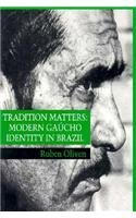Tradition Matters: Modern Gaucho Identity in Brazil: 1st (First) Edition