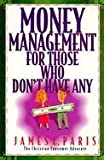 Money Management for Those Who Don't Have Any, Jim Paris, 156865443X