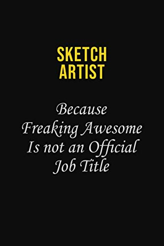sketch artist Because Freaking Awesome Is Not An Official Job Title: Career journal, notebook and writing journal for encouraging men, women and kids. A framework for building your career. -  Mark Tolkein, Paperback
