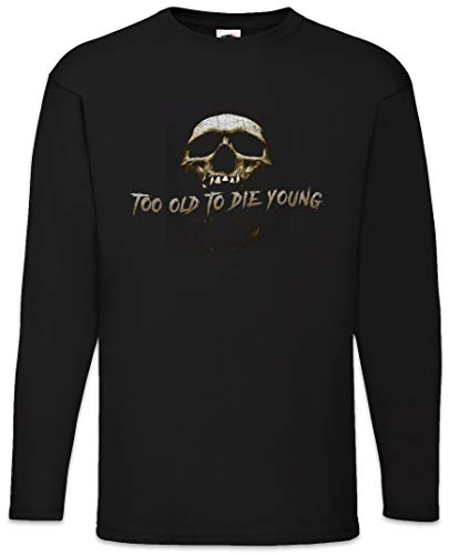 Too Old to Die Young Long Sleeve T-Shirt Black (Too Old To Die Young T Shirt)